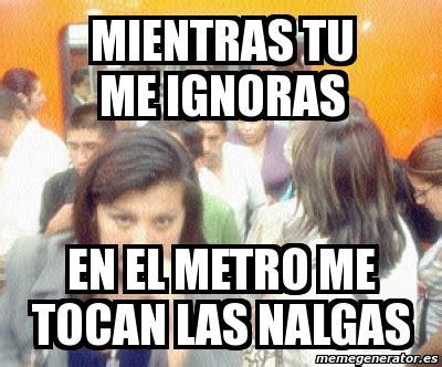 imagenes memes mientras tu me ignoras meme personalizado mientras tu me ignoras en el metro me