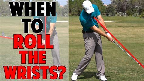 no wrist break golf swing when should you start rolling your wrist in the downswing