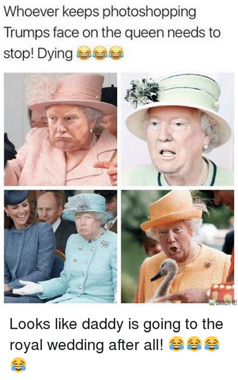 Royal Wedding Meme - whoever keeps photoshopping trumps face on the queen needs