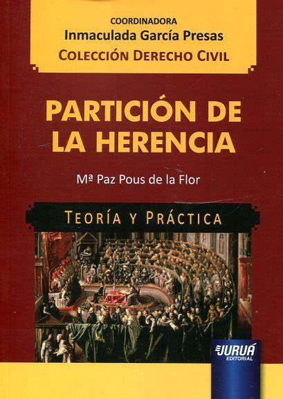 libro la herencia viva de libro partici 243 n de la herencia 9789897123573 pous de la flor m 170 paz 183 marcial pons librero