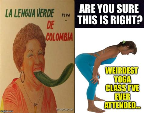 Colombian Memes - note to self do not let my wife sign up for colombian yoga classes imgflip