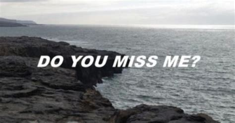 Did La Miss Me by Do You Miss Me Quotes Do You And Miss Mes