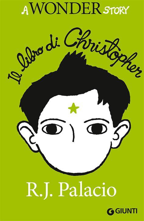 libro the story of a libro il libro di christopher a wonder story di r j palacio