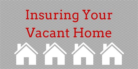 insuring a vacant home smiley insurance agency