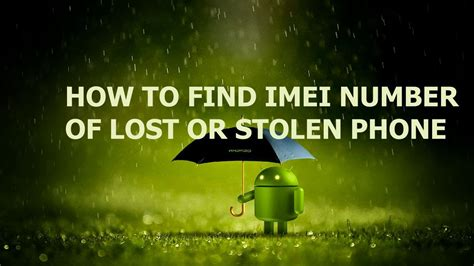 how to find lost android phone how to find imei number of stolen or lost android phone