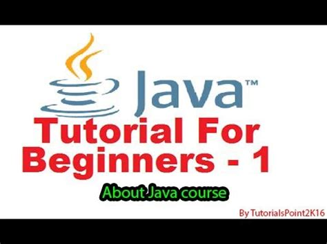 java tutorial youtube playlist java tutorial for beginners 1 about java course step