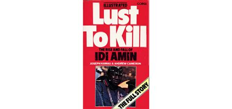 rise and kill the secret history of israel s targeted assassinations books lust to kill the rise and fall of idi amin angus shaw