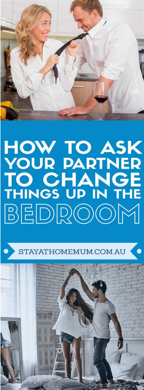 How To Change Things Up In The Bedroom by How To Ask Your Partner To Change Things Up In The Bedroom Stay At Home