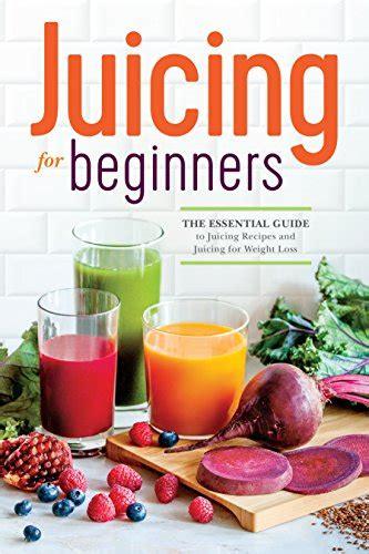 Pdf Juicing Beginners Essential Recipes Weight by Juicing For Beginners The Essential Guide To Juicing