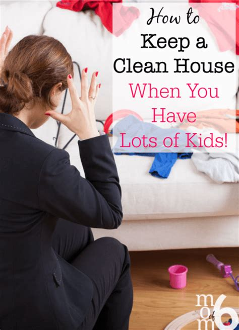 how to keep your house clean all the time how to keep a clean house when you have lots of kids momof6