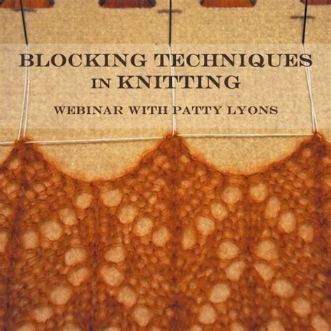 what is blocking in knitting blocking techniques in knitting web seminars digital