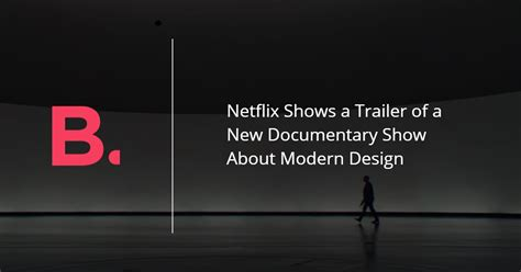 design thinking netflix netflix shows a trailer of a new documentary show about