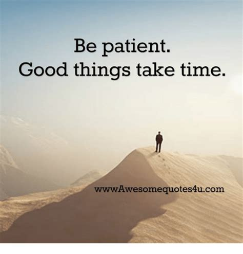 Kaos Quotes Things Take Time 25 best memes about be patient be patient memes