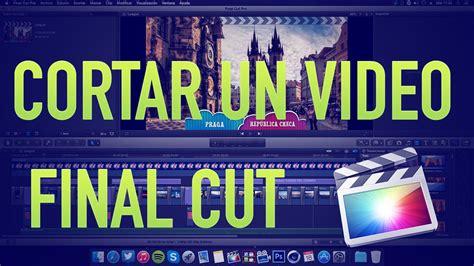 cortar un video como cortar un video en final cut youtube