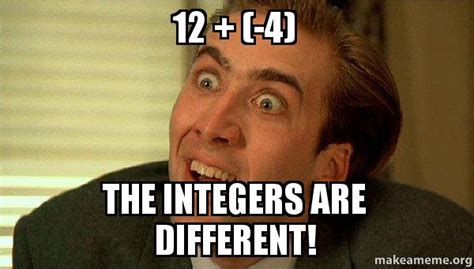 Create Your Own Meme Upload Image - 12 4 the integers are different sarcastic nicholas