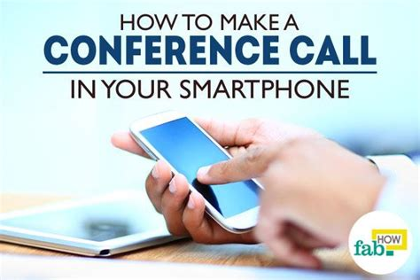 Make An International Conference Call by How To Make A Conference Call In Smartphone Fab How