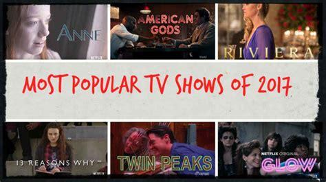 most popular tv shows myideasbedroom com most popular tv shows of 2017 so far new tv shows list