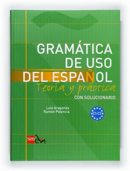 libro gramatica de uso del gram 225 tica de uso del espa 241 ol teor 237 a y pr 225 ctica con solucionario c1 c2 girol books