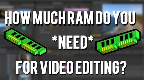 how much ram do you need how much ram do you really need for editing