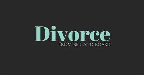 Bed And Board by Divorce From Bed And Board Divorce Knowledgebase