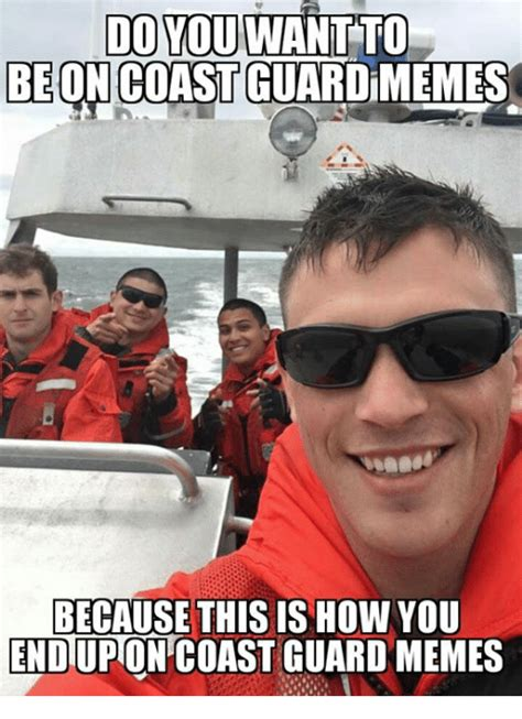 Coast Guard Memes - do you want to be on coast guardimemes because this is how