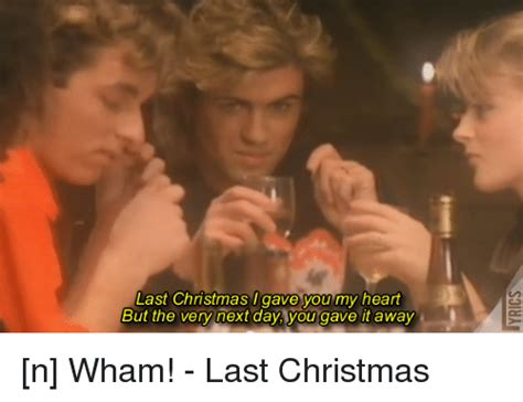 Last Christmas Meme - last christmas i gave you my heart meme lizardmedia co