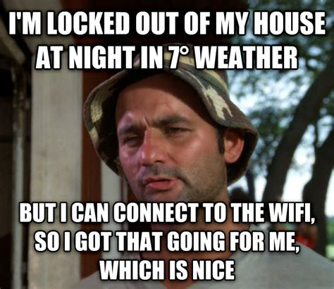 im locked out of my bedroom livememe com bill murray so i got that going for me