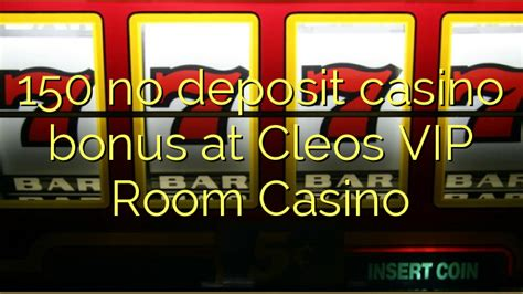 cleos vip room no deposit bonus codes 150 no deposit casino bonus at cleos vip room casino no deposit bonus
