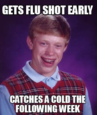 The Following Memes - meme creator gets flu shot early catches a cold the