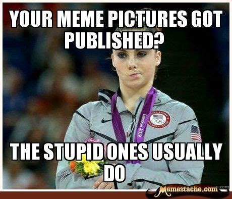 Mckayla Meme - 42 best images about memes or whatever on pinterest