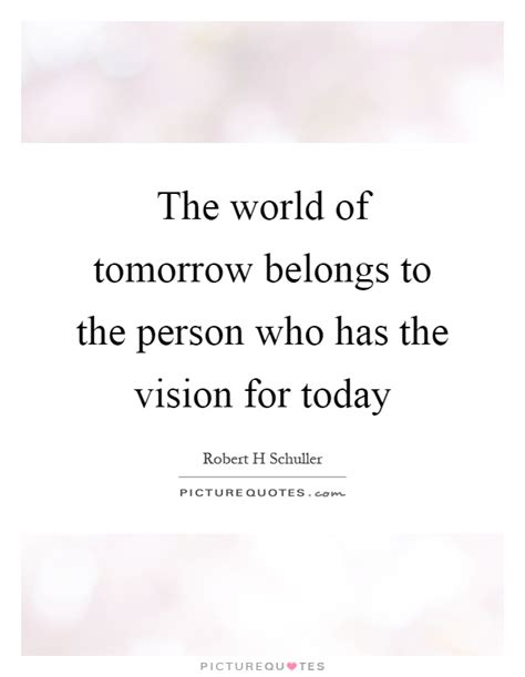 world  tomorrow belongs   person    vision picture quotes