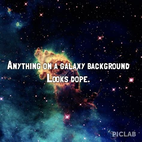 galaxy wallpaper quotes love anything on galaxy background looks dope galaxy background