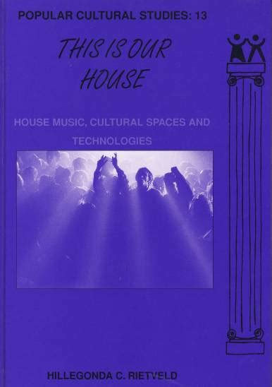 1998 house music this is our house house music cultural spaces and technologies