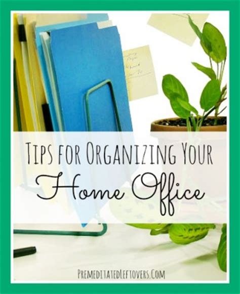 organizing your home office tips for organizing your home office