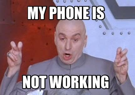 Not Working Meme - meme creator my phone is not working meme generator at