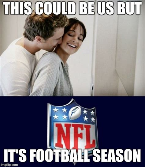 Football Season Meme - love for nfl imgflip