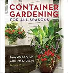 All Seasons Gardening by Container Gardening For All Seasons 101 Plant Recipes For
