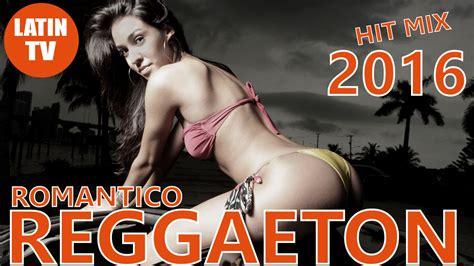 2016 musical reggaeton mix reggaeton 2016 romantico mega video hit mix latin hits