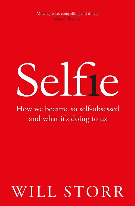 selfie how we became selfie how we became so self obsessed and what it s doing to us by will storr 183 readings com au