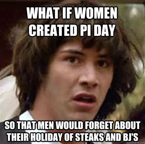 Steak And Bj Meme - what if women created pi day so that men would forget