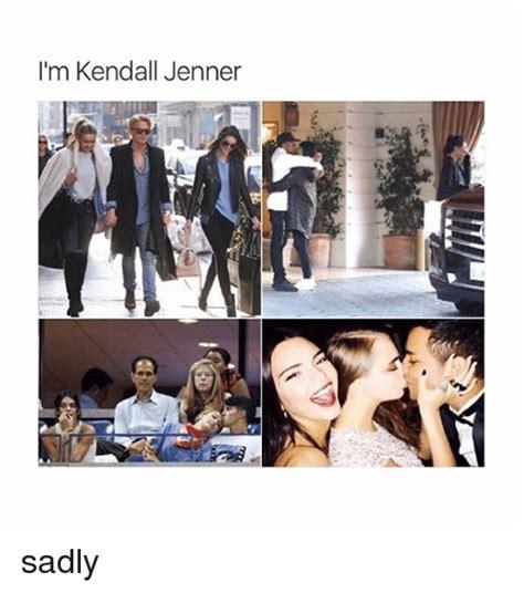 Kylie Jenner Meme - i m kendall jenner sadly kendall jenner meme on sizzle