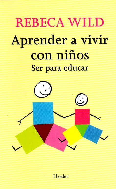 libro educar para ser aprender a vivir con ni 241 os libro