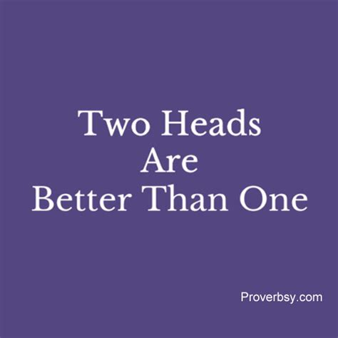 Two Boyfriends Are Better Than One by Two Heads Are Better Than One Proverbsy