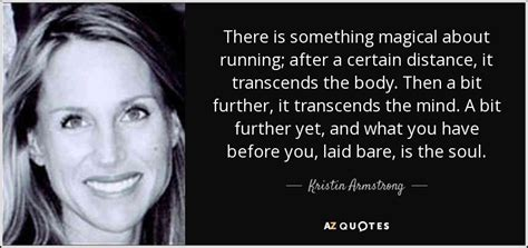 There Is Something About by Top 25 Quotes By Kristin Armstrong Of 89 A Z Quotes