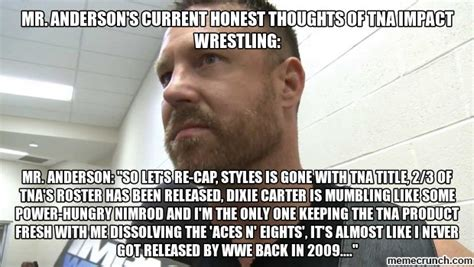 Impact Meme - mr anderson s current honest thoughts of tna impact