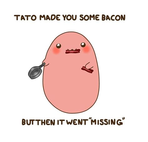 Tato Meme - tato made you some bacon but it went quot missing