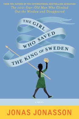 0008126186 the girl who saved the the girl who saved the king of sweden by jonas jonasson