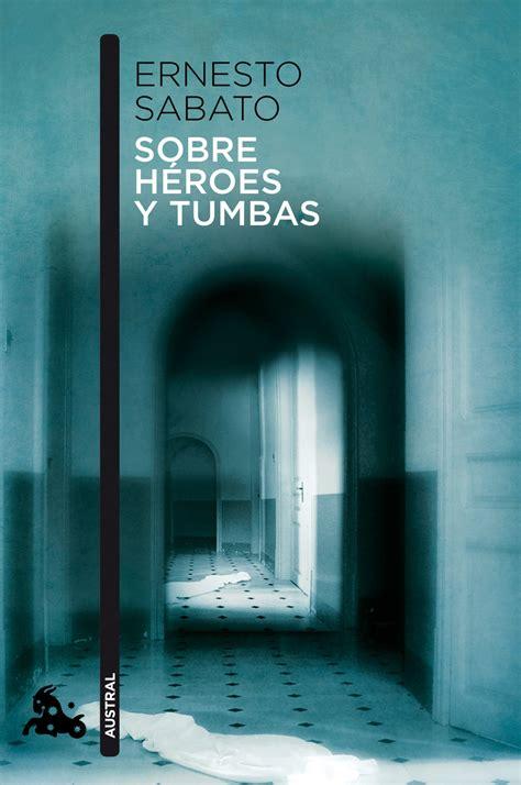 libro sobre heroes y tumbas source ernesto sabato sobre heroes y tumbas libro libros frase frases