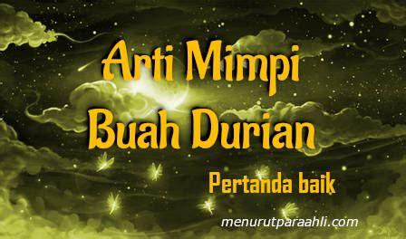 arti mimpi durian terlengkap menurut pertanda baik buruk