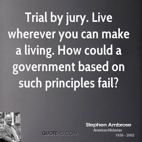 on the jury trial principles and practices for effective advocacy books stephen ambrose government quotes quotehd